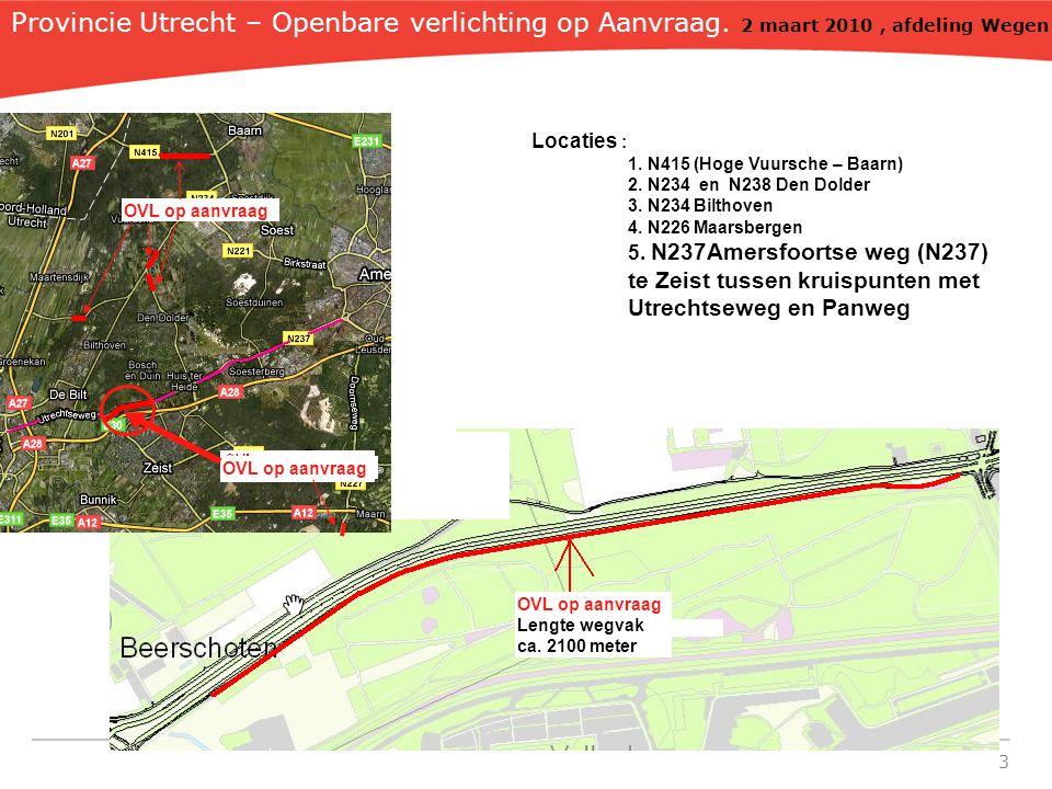 3 OVL op aanvraag Lengte wegvak ca. 2100 meter OVL op aanvraag Locaties : 1. N415 (Hoge Vuursche – Baarn) 2. N234 en N238 Den Dolder 3. N234 Bilthoven