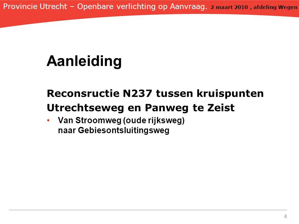 4 Aanleiding Reconsructie N237 tussen kruispunten Utrechtseweg en Panweg te Zeist Van Stroomweg (oude rijksweg) naar Gebiesontsluitingsweg Provincie U