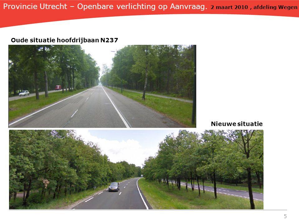 5 Nieuwe situatie Provincie Utrecht – Openbare verlichting op Aanvraag. 2 maart 2010, afdeling Wegen Oude situatie hoofdrijbaan N237