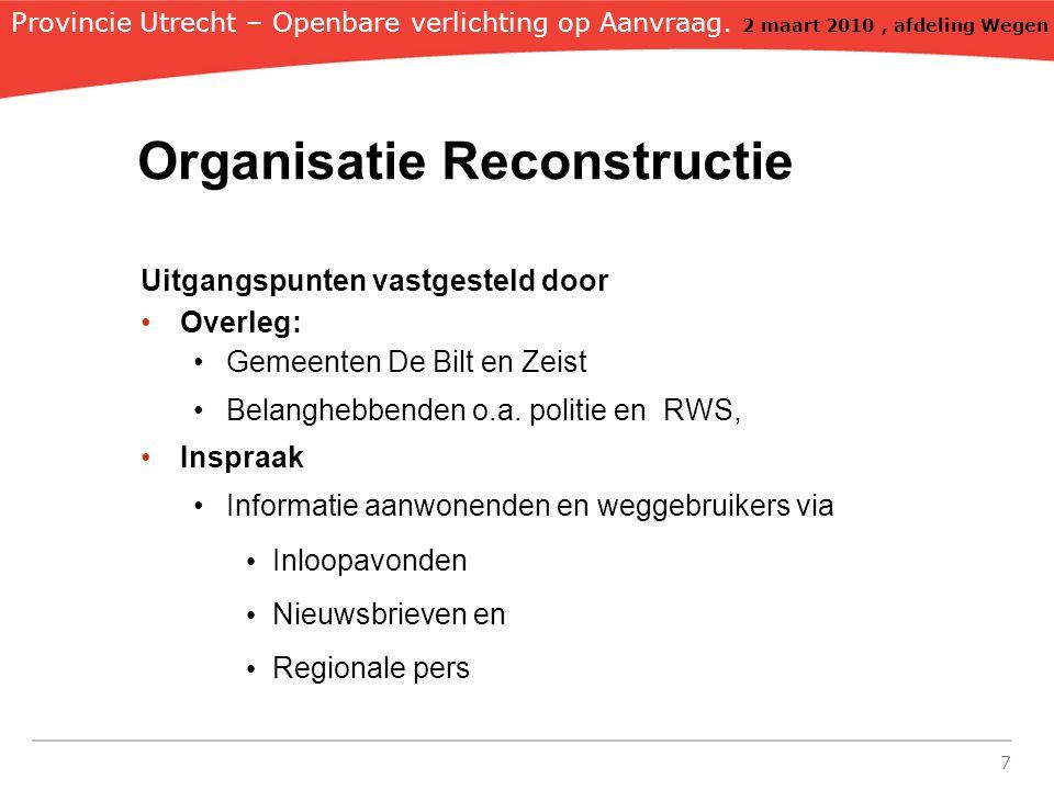 7 Organisatie Reconstructie Uitgangspunten vastgesteld door Overleg: Gemeenten De Bilt en Zeist Belanghebbenden o.a. politie en RWS, Inspraak Informat