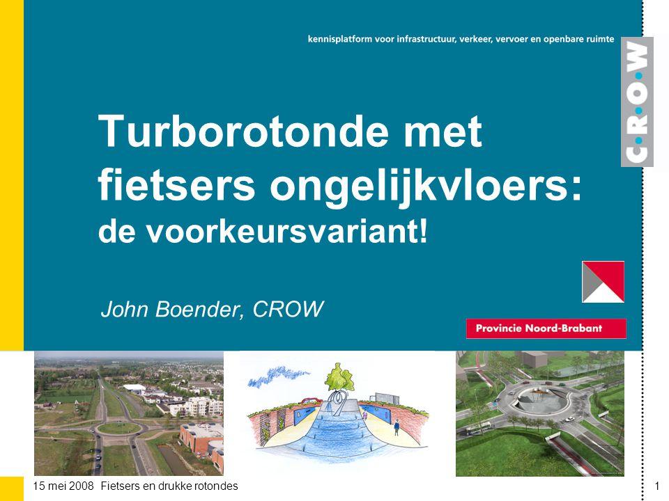 15 mei 2008 Fietsers en drukke rotondes1 John Boender, CROW Turborotonde met fietsers ongelijkvloers: de voorkeursvariant!