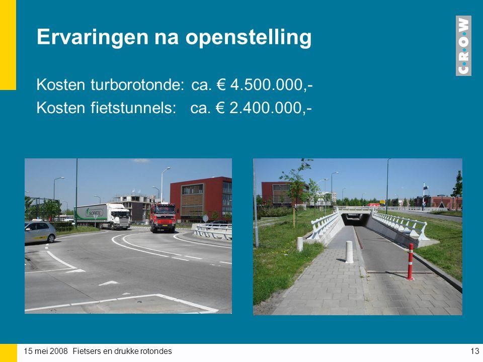 15 mei 2008 Fietsers en drukke rotondes13 Ervaringen na openstelling Kosten turborotonde: ca.