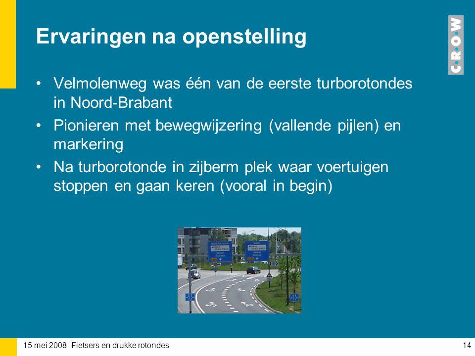 15 mei 2008 Fietsers en drukke rotondes14 Ervaringen na openstelling Velmolenweg was één van de eerste turborotondes in Noord-Brabant Pionieren met bewegwijzering (vallende pijlen) en markering Na turborotonde in zijberm plek waar voertuigen stoppen en gaan keren (vooral in begin)