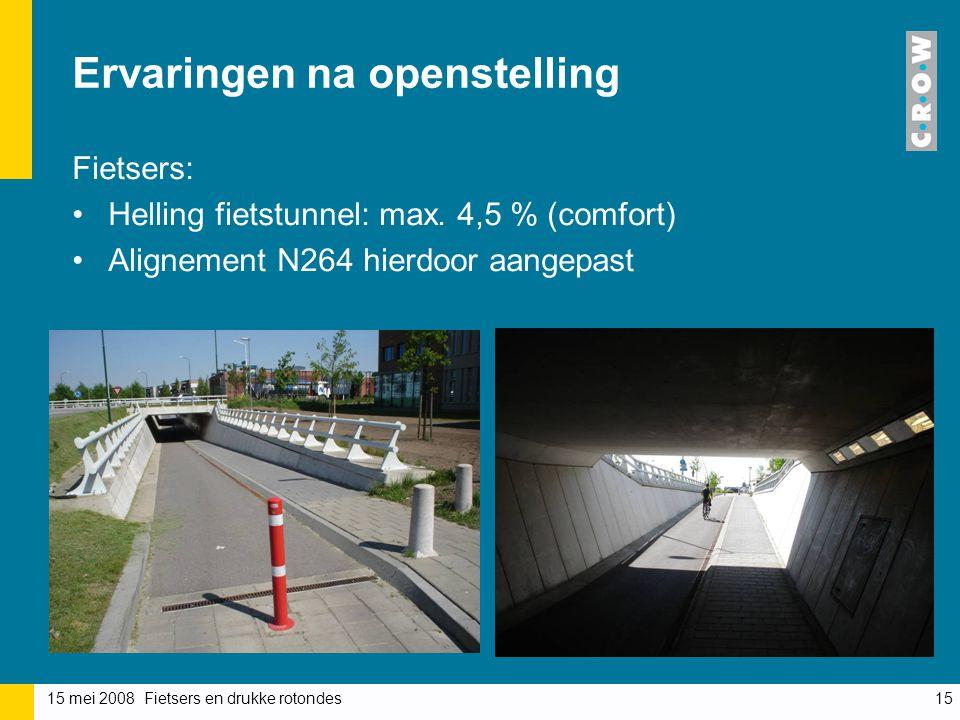 15 mei 2008 Fietsers en drukke rotondes15 Ervaringen na openstelling Fietsers: Helling fietstunnel: max.