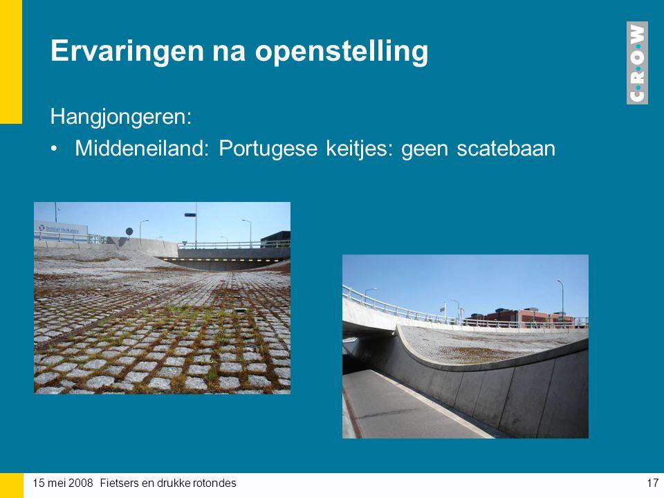 15 mei 2008 Fietsers en drukke rotondes17 Ervaringen na openstelling Hangjongeren: Middeneiland: Portugese keitjes: geen scatebaan