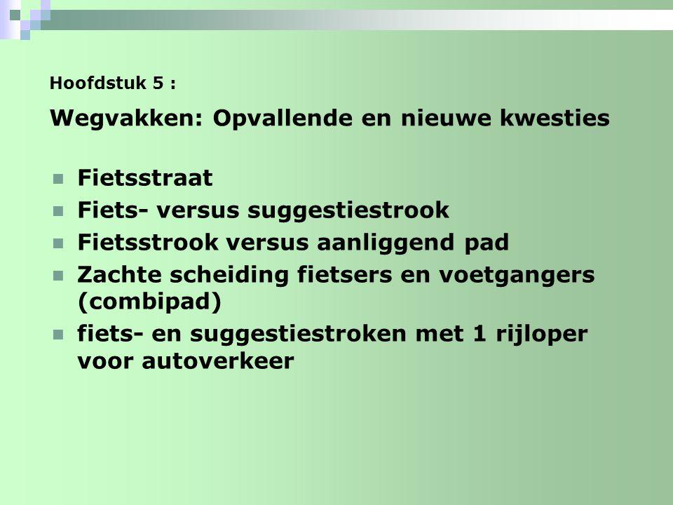 Hoofdstuk 5 : Wegvakken: Opvallende en nieuwe kwesties Fietsstraat Fiets- versus suggestiestrook Fietsstrook versus aanliggend pad Zachte scheiding fi