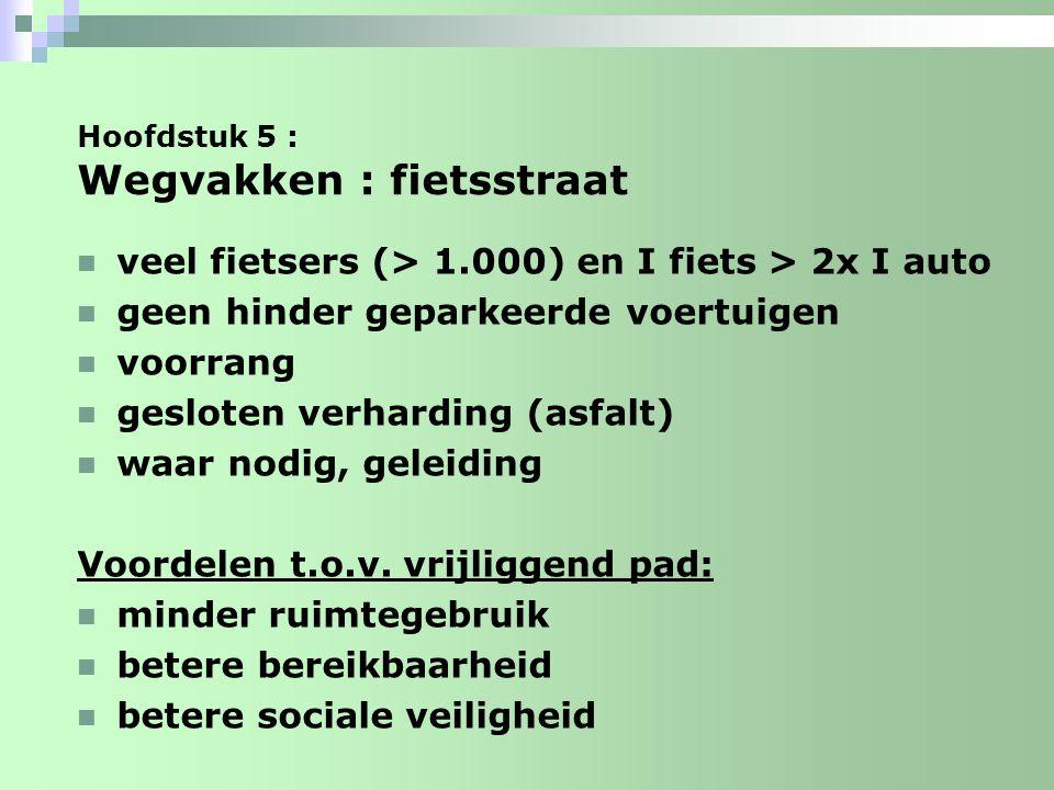 Hoofdstuk 5 : Wegvakken : fietsstraat veel fietsers (> 1.000) en I fiets > 2x I auto geen hinder geparkeerde voertuigen voorrang gesloten verharding (