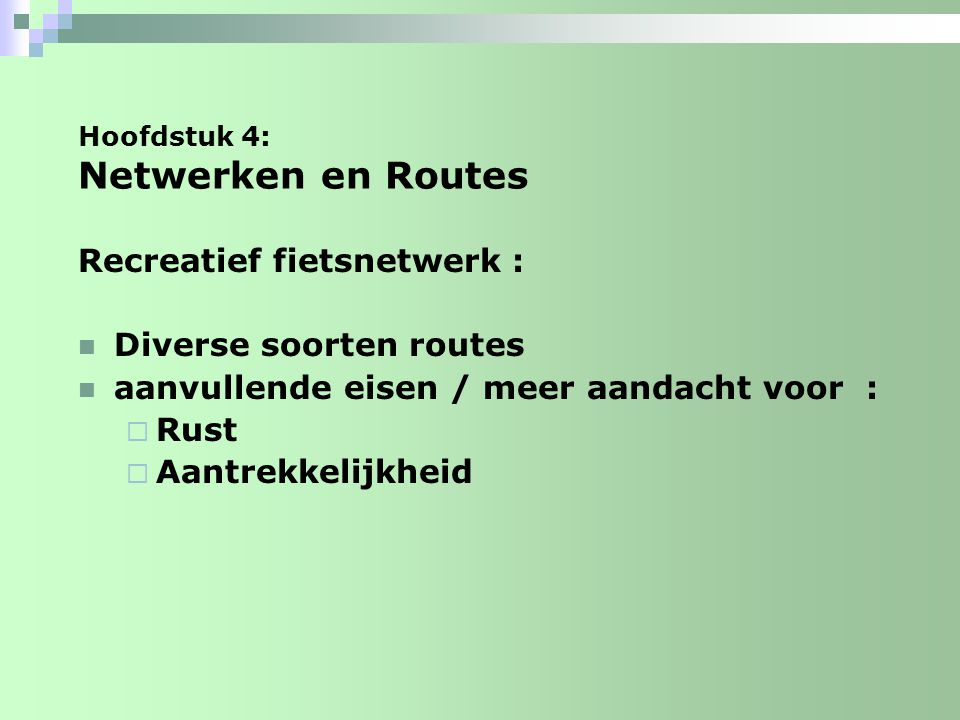 Integratie : Verknopen utilitair / recreatief (versterken samenhang) Aandacht voor barrieres (voor zowel utilitair als recreatief netwerk) Confrontatie andere vervoerswijzen Hoofdstuk 4: Netwerken en Routes