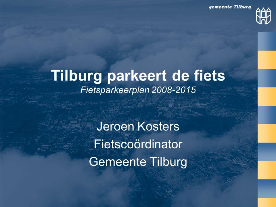 Tilburg parkeert de fiets Fietsparkeerplan 2008-2015 Jeroen Kosters Fietscoördinator Gemeente Tilburg