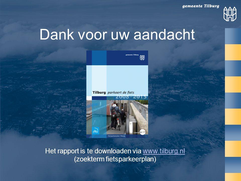 Dank voor uw aandacht Het rapport is te downloaden via www.tilburg.nl (zoekterm fietsparkeerplan)www.tilburg.nl