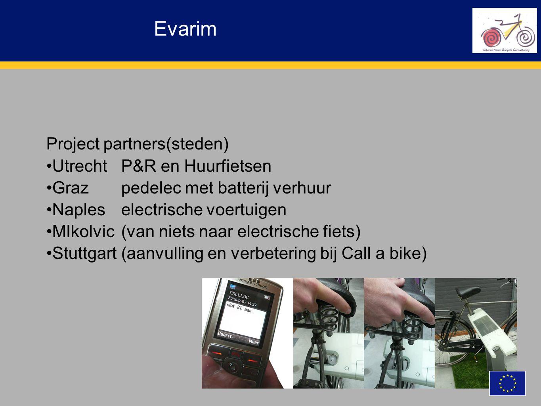 Evarim Project partners(steden) Utrecht P&R en Huurfietsen Graz pedelec met batterij verhuur Naples electrische voertuigen MIkolvic (van niets naar electrische fiets) Stuttgart (aanvulling en verbetering bij Call a bike)