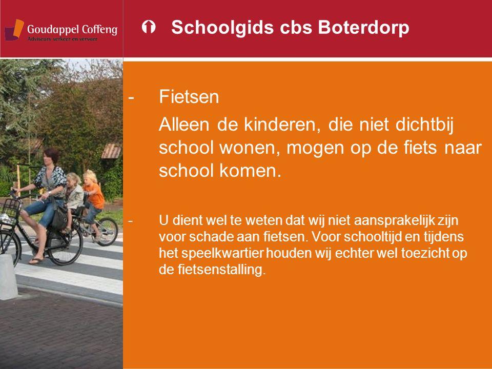 ÝSchoolgids cbs Boterdorp -Fietsen Alleen de kinderen, die niet dichtbij school wonen, mogen op de fiets naar school komen. -U dient wel te weten dat