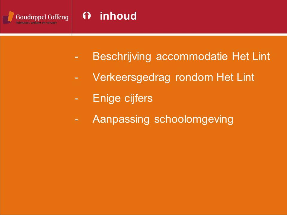 Ýinhoud -Beschrijving accommodatie Het Lint -Verkeersgedrag rondom Het Lint -Enige cijfers -Aanpassing schoolomgeving
