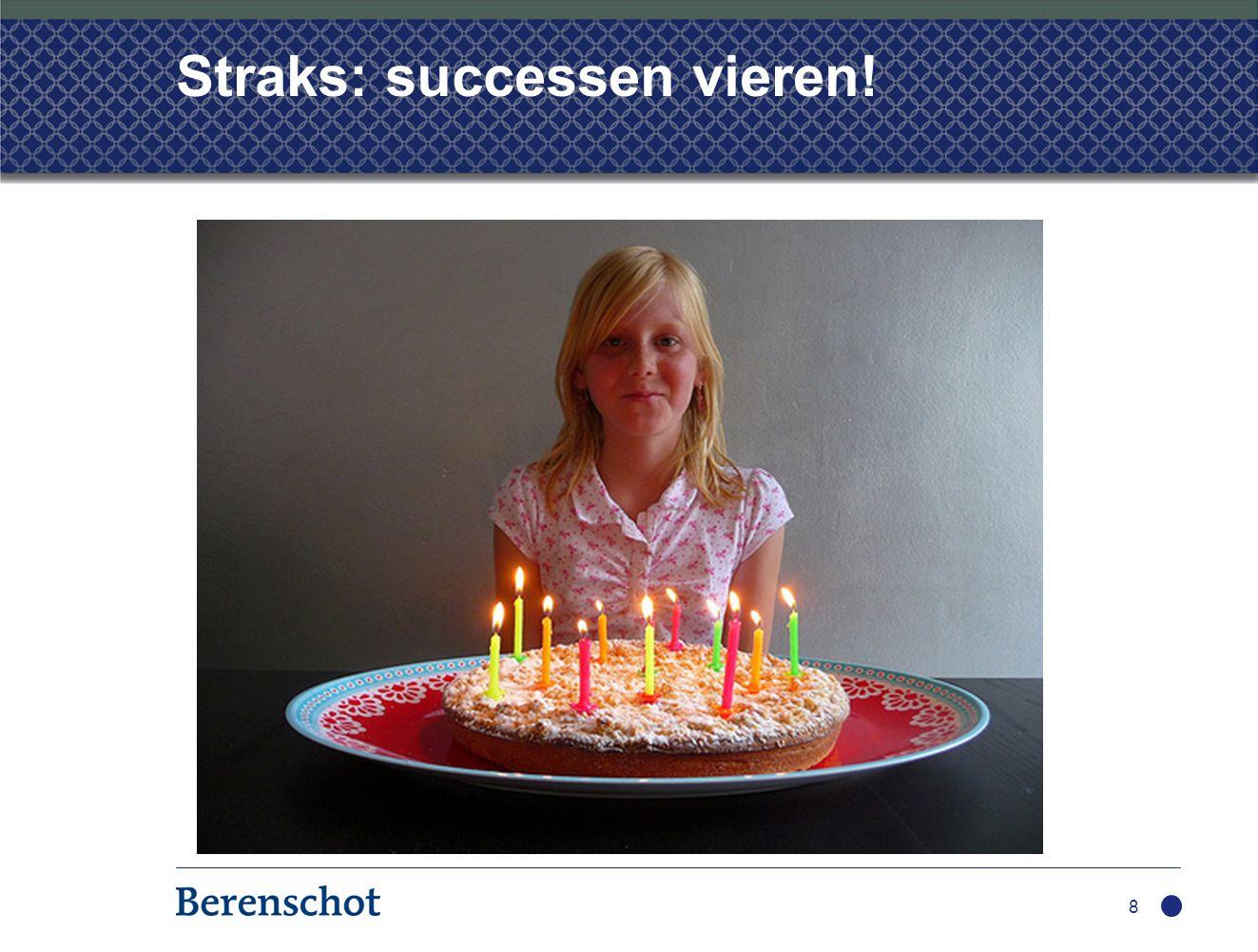 Straks: successen vieren! 8