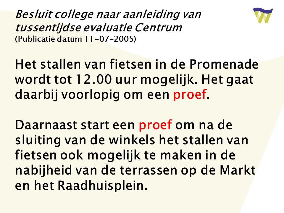 Besluit college naar aanleiding van tussentijdse evaluatie Centrum (Publicatie datum 11-07-2005) Het stallen van fietsen in de Promenade wordt tot 12.00 uur mogelijk.