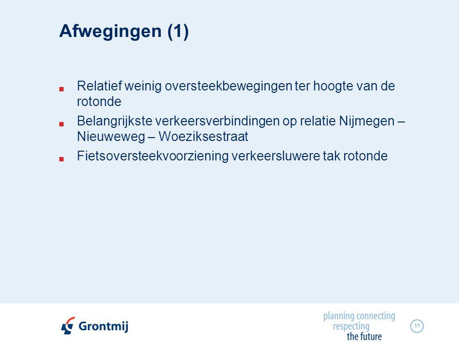 11 Afwegingen (1)  Relatief weinig oversteekbewegingen ter hoogte van de rotonde  Belangrijkste verkeersverbindingen op relatie Nijmegen – Nieuweweg