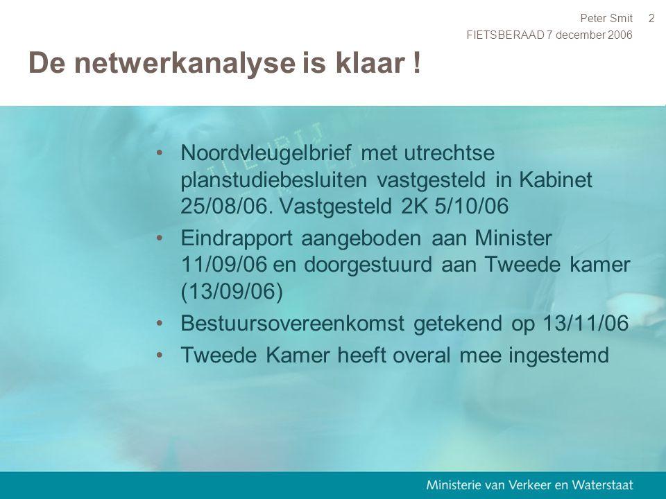 FIETSBERAAD 7 december 2006 Peter Smit2 De netwerkanalyse is klaar ! Noordvleugelbrief met utrechtse planstudiebesluiten vastgesteld in Kabinet 25/08/