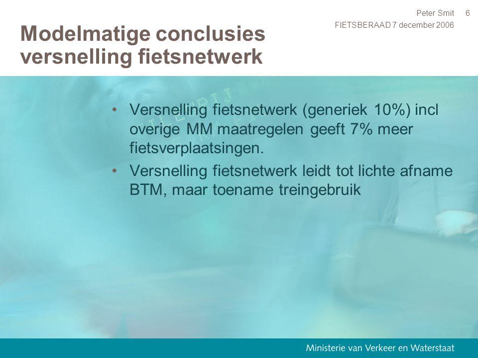 FIETSBERAAD 7 december 2006 Peter Smit6 Modelmatige conclusies versnelling fietsnetwerk Versnelling fietsnetwerk (generiek 10%) incl overige MM maatre