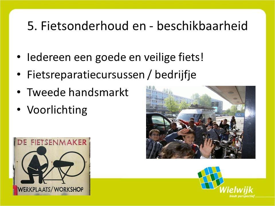 5. Fietsonderhoud en - beschikbaarheid Iedereen een goede en veilige fiets.