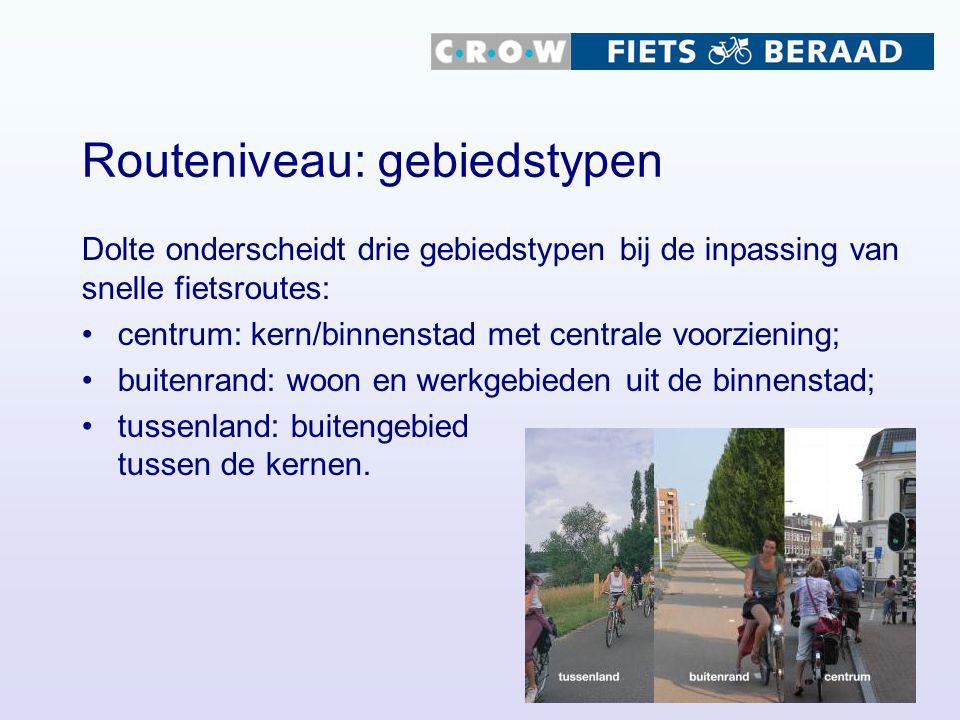 Routeniveau: gebiedstypen Dolte onderscheidt drie gebiedstypen bij de inpassing van snelle fietsroutes: centrum: kern/binnenstad met centrale voorzien