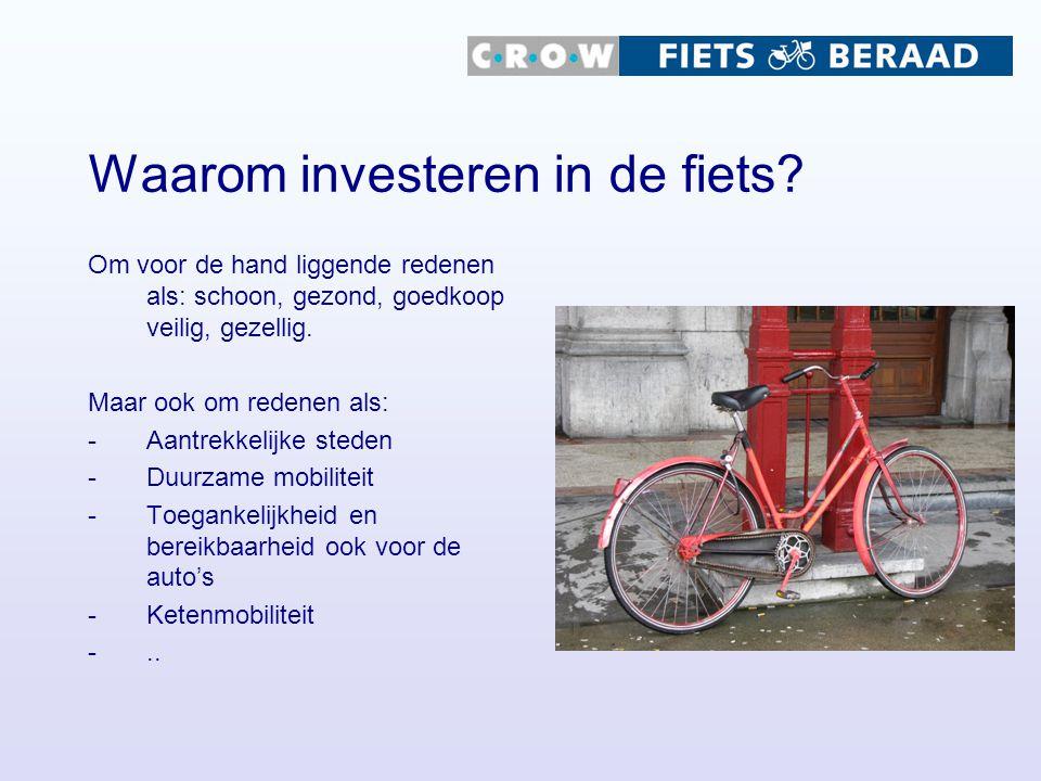 Waarom investeren in de fiets? Om voor de hand liggende redenen als: schoon, gezond, goedkoop veilig, gezellig. Maar ook om redenen als: -Aantrekkelij