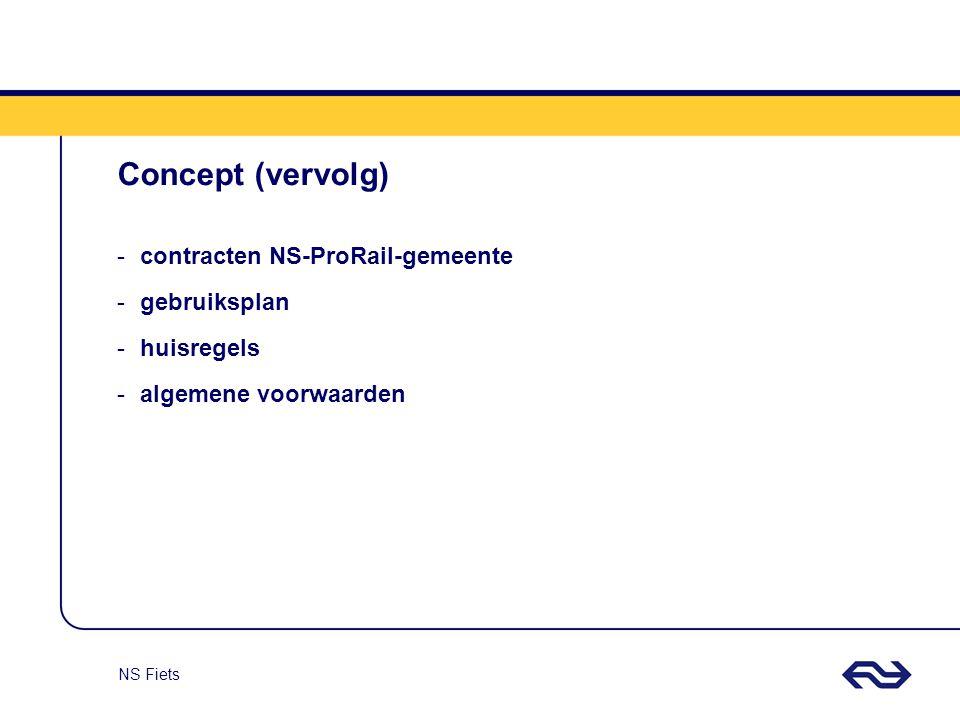 NS Fiets Concept (vervolg) -contracten NS-ProRail-gemeente -gebruiksplan -huisregels -algemene voorwaarden