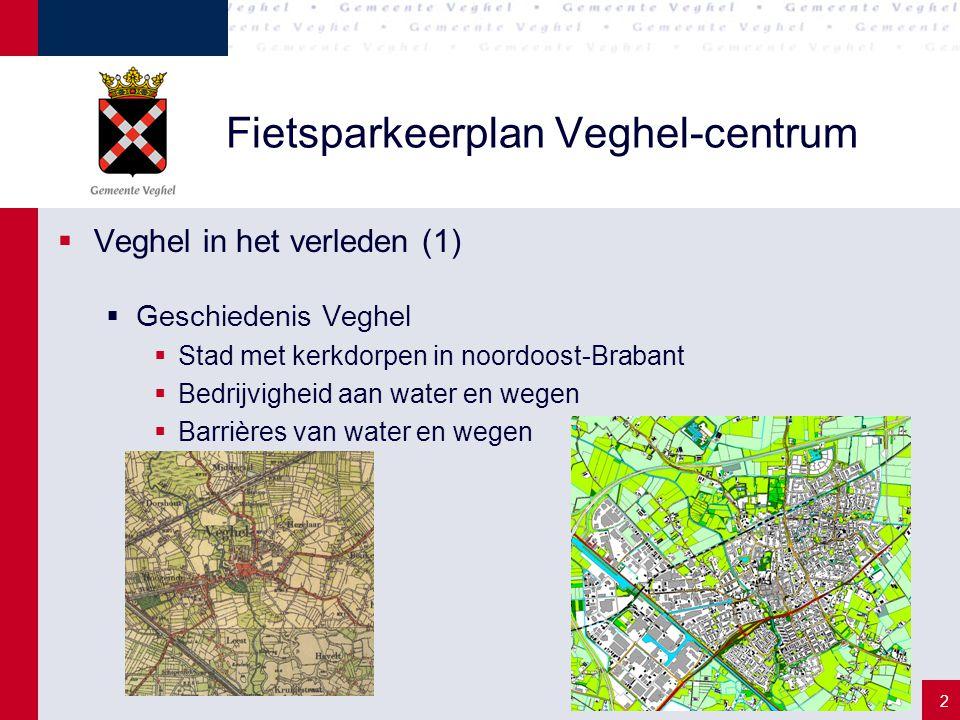 2 Fietsparkeerplan Veghel-centrum  Veghel in het verleden (1)  Geschiedenis Veghel  Stad met kerkdorpen in noordoost-Brabant  Bedrijvigheid aan wa
