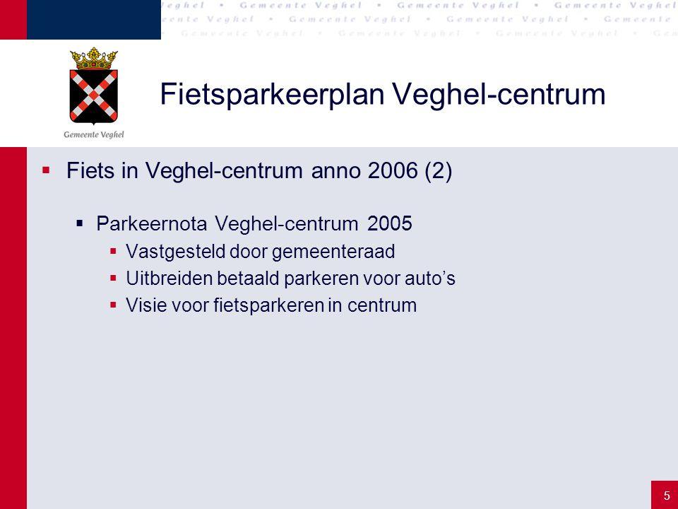 5 Fietsparkeerplan Veghel-centrum  Fiets in Veghel-centrum anno 2006 (2)  Parkeernota Veghel-centrum 2005  Vastgesteld door gemeenteraad  Uitbreid