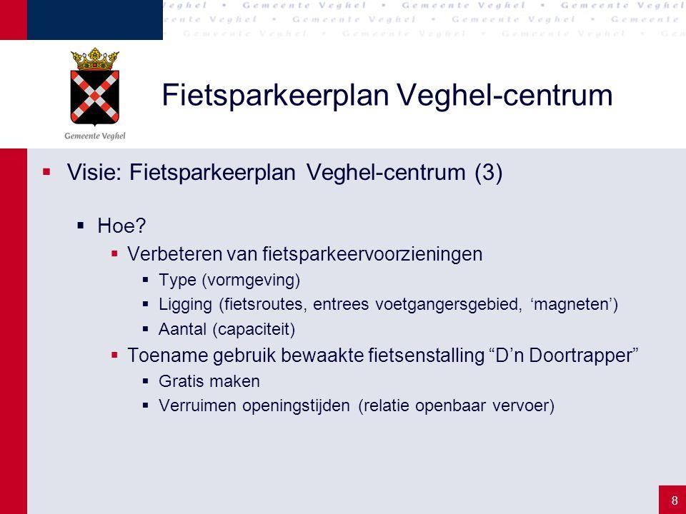 9 Fietsparkeerplan Veghel-centrum  Visie: Fietsparkeerplan Veghel-centrum (4)  Vraagstukken  Positie bewaakte fietsenstalling D'n Doortrapper  Fietsenrekken van supermarkten  Opheffen bestaand (brom)fietsparkeerverbod