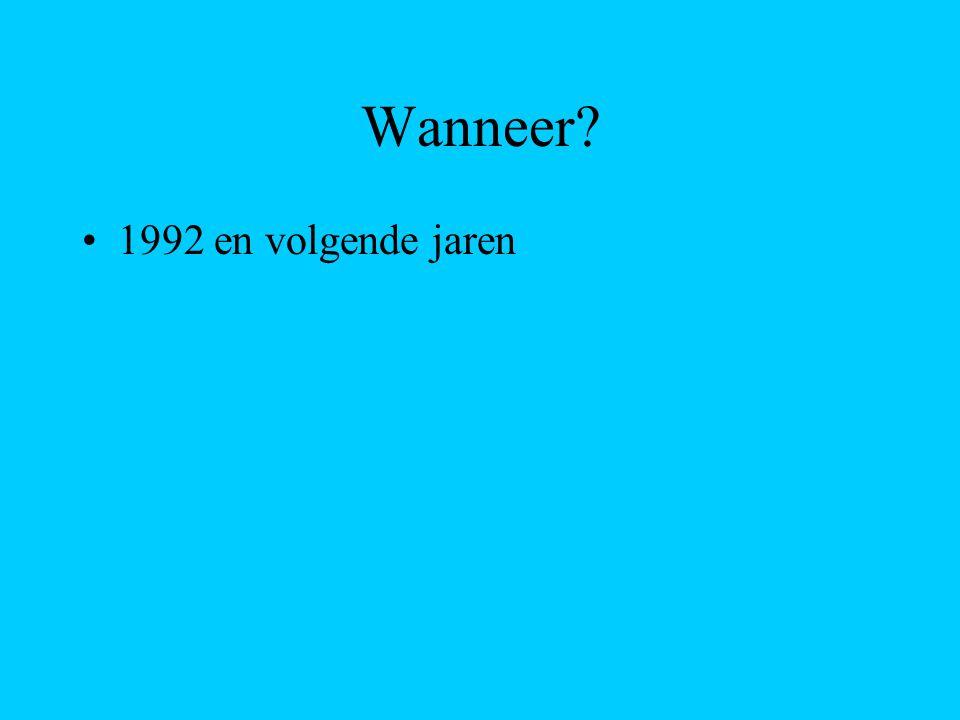 Wanneer? 1992 en volgende jaren