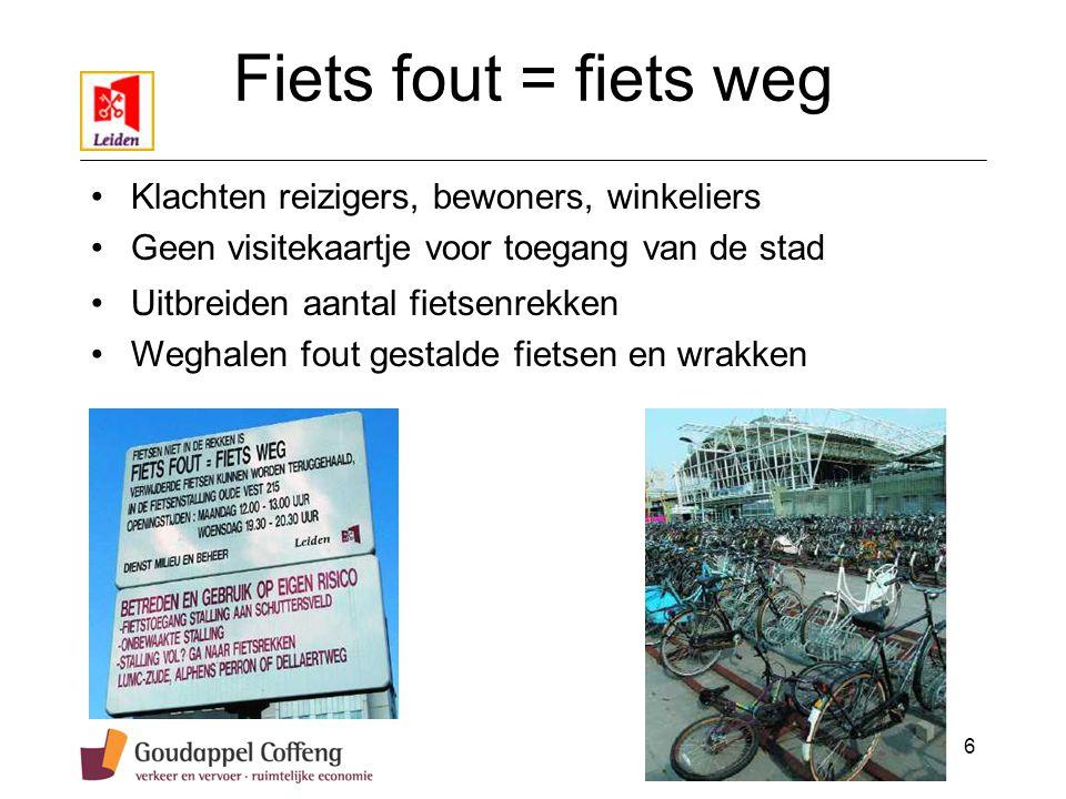 6 Fiets fout = fiets weg Klachten reizigers, bewoners, winkeliers Geen visitekaartje voor toegang van de stad Uitbreiden aantal fietsenrekken Weghalen fout gestalde fietsen en wrakken