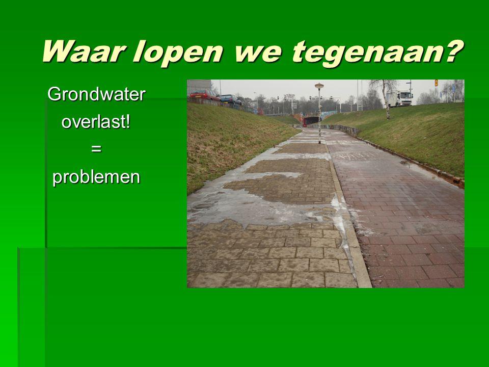 Waar lopen we tegenaan Grondwateroverlast!=problemen