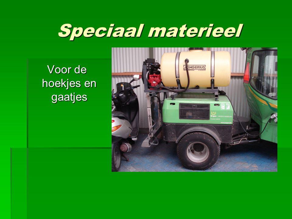 Speciaal materieel Voor de hoekjes en gaatjes Voor de hoekjes en gaatjes