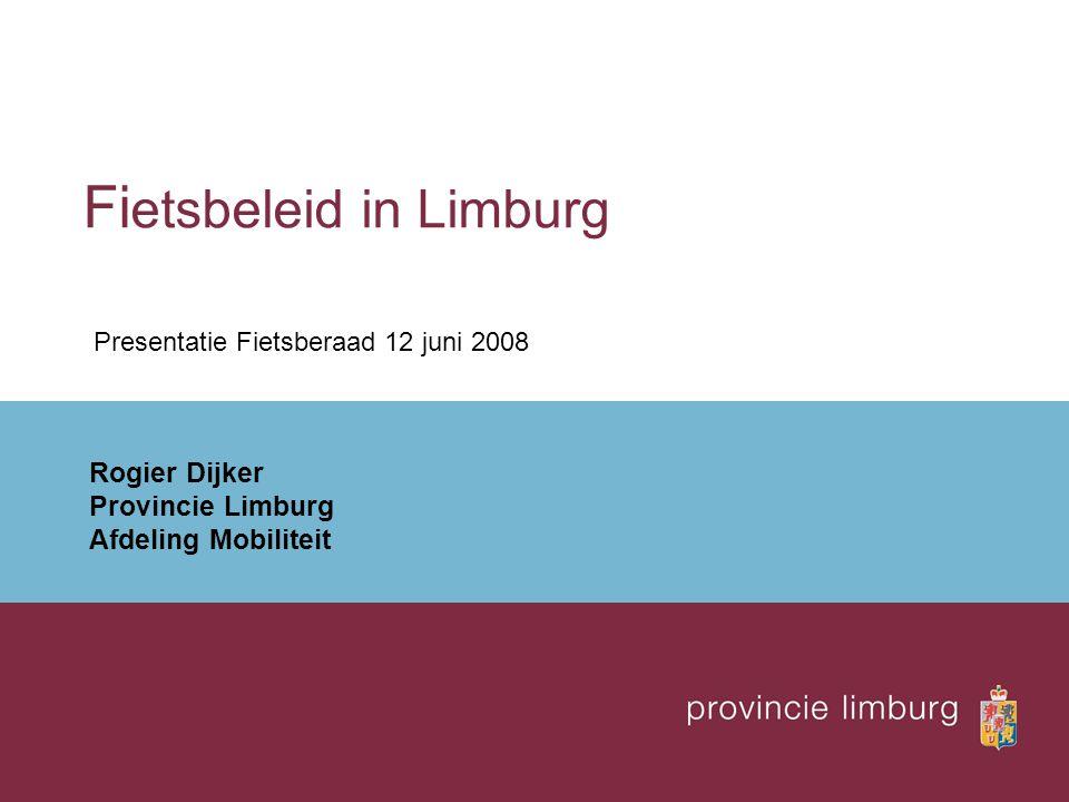 Fi etsbeleid in Limburg Rogier Dijker Provincie Limburg Afdeling Mobiliteit Presentatie Fietsberaad 12 juni 2008
