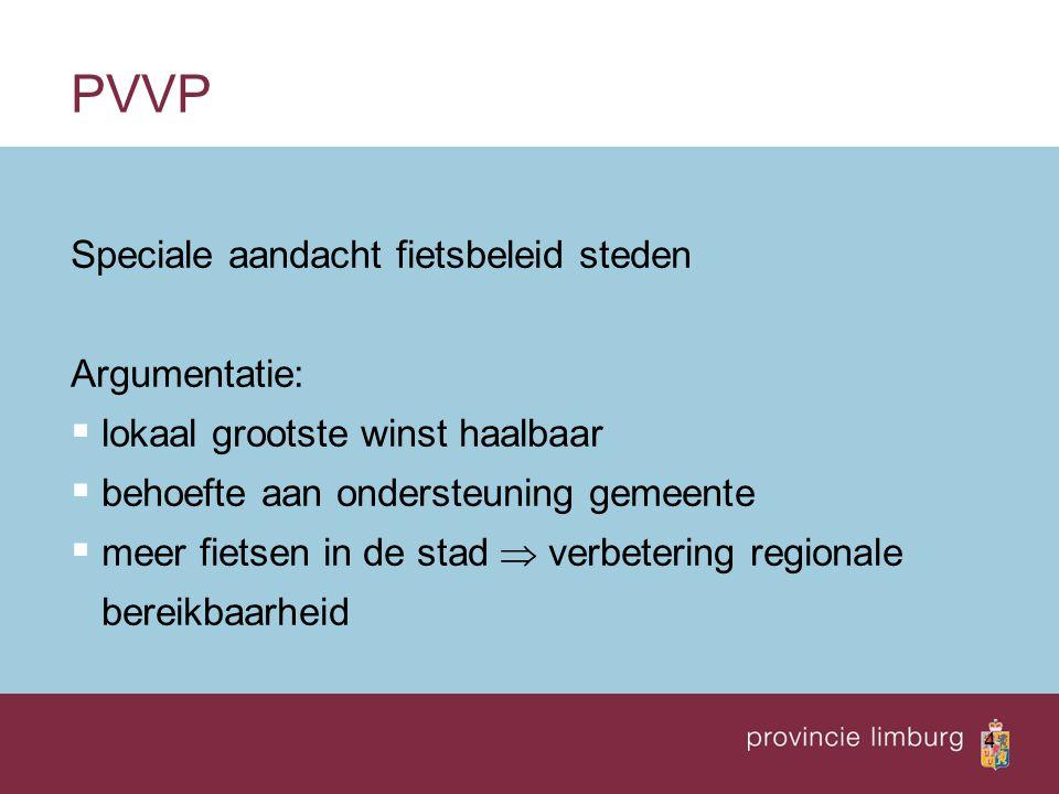 4 PVVP Speciale aandacht fietsbeleid steden Argumentatie:  lokaal grootste winst haalbaar  behoefte aan ondersteuning gemeente  meer fietsen in de
