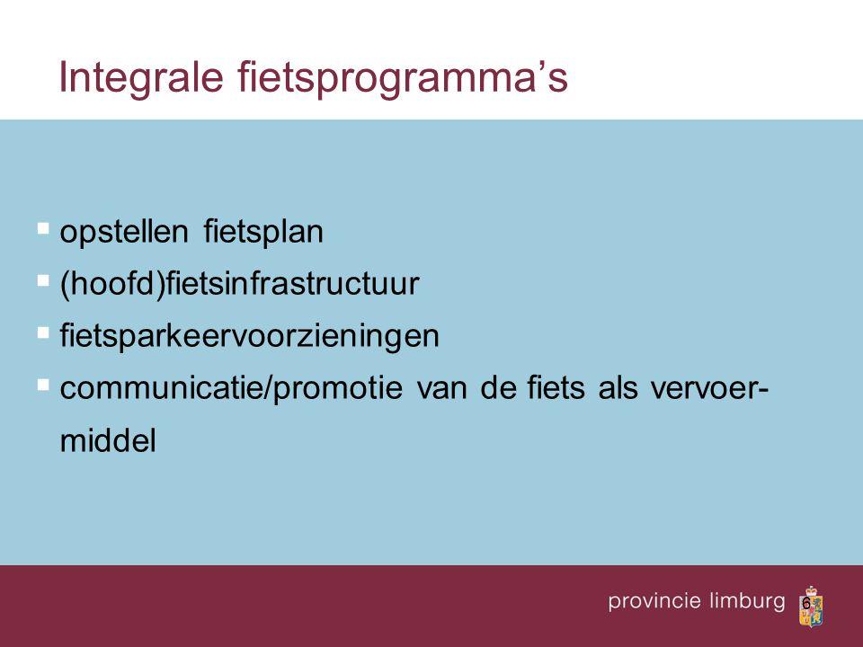 6 Integrale fietsprogramma's  opstellen fietsplan  (hoofd)fietsinfrastructuur  fietsparkeervoorzieningen  communicatie/promotie van de fiets als v