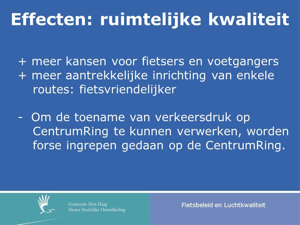 Fietsbeleid en Luchtkwaliteit Effecten: ruimtelijke kwaliteit + meer kansen voor fietsers en voetgangers + meer aantrekkelijke inrichting van enkele r