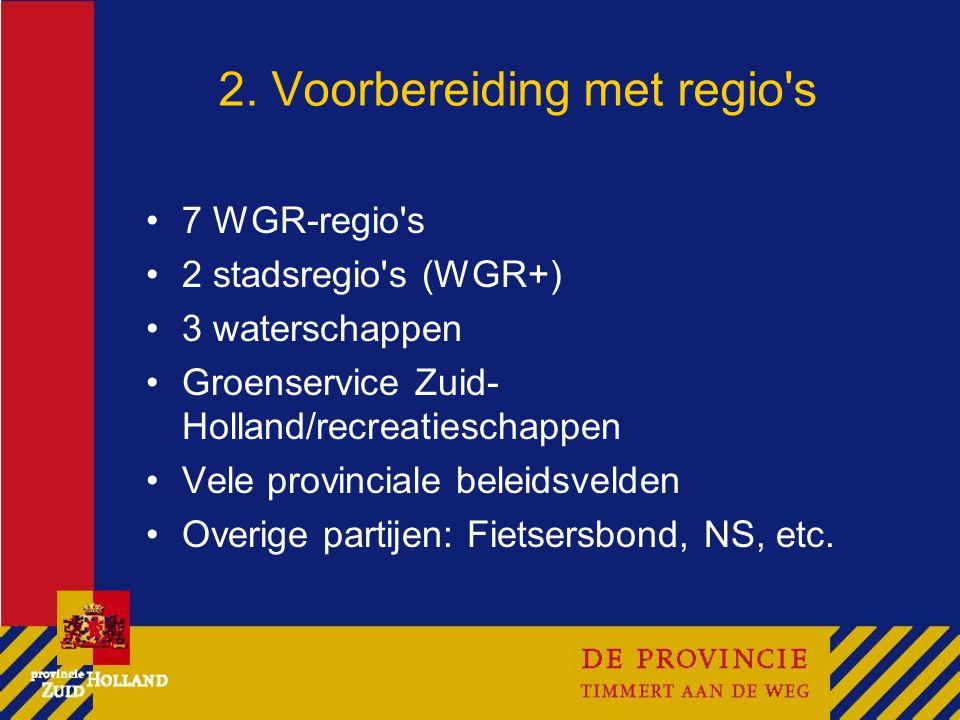 2. Voorbereiding met regio's 7 WGR-regio's 2 stadsregio's (WGR+) 3 waterschappen Groenservice Zuid- Holland/recreatieschappen Vele provinciale beleids