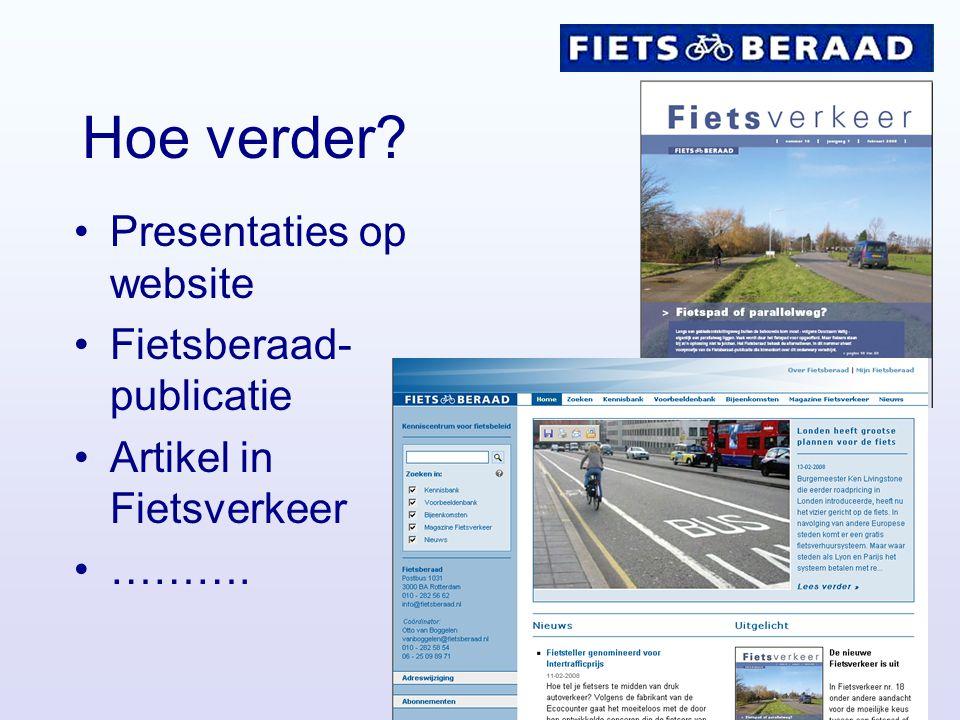 Hoe verder Presentaties op website Fietsberaad- publicatie Artikel in Fietsverkeer ……….