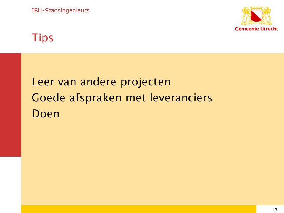 13 Tips Leer van andere projecten Goede afspraken met leveranciers Doen IBU-Stadsingenieurs