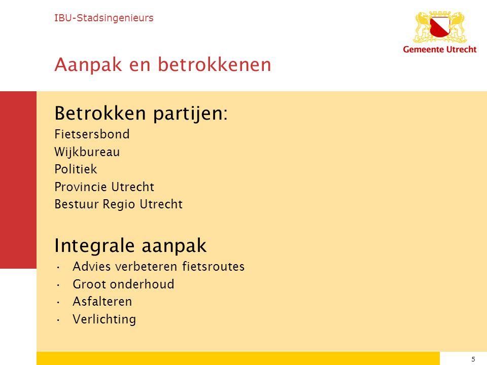 5 Aanpak en betrokkenen Betrokken partijen: Fietsersbond Wijkbureau Politiek Provincie Utrecht Bestuur Regio Utrecht Integrale aanpak Advies verbeteren fietsroutes Groot onderhoud Asfalteren Verlichting IBU-Stadsingenieurs