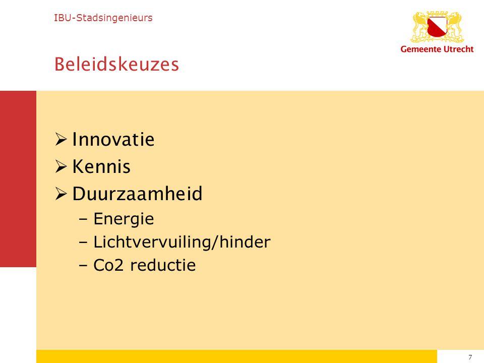7 Beleidskeuzes  Innovatie  Kennis  Duurzaamheid –Energie –Lichtvervuiling/hinder –Co2 reductie IBU-Stadsingenieurs