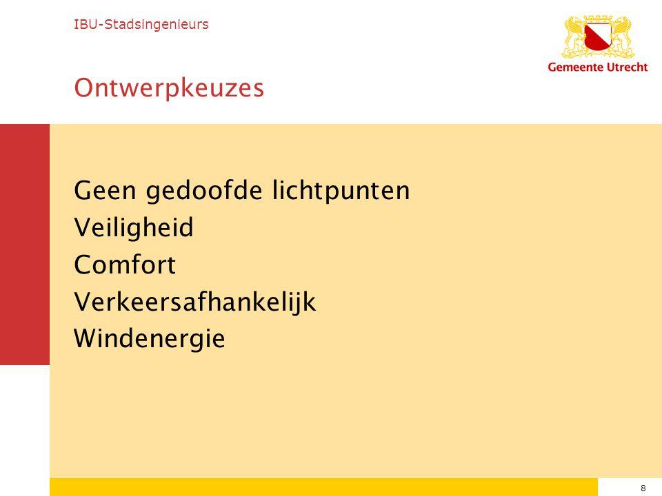 8 Ontwerpkeuzes Geen gedoofde lichtpunten Veiligheid Comfort Verkeersafhankelijk Windenergie IBU-Stadsingenieurs