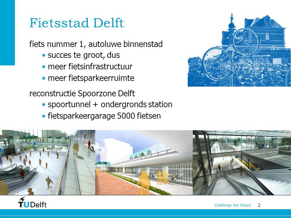 3 Challenge the future bron: gemeente Delft, David Polman, Robert Boshouwers, 2012 onzekerheden: recessie, OV-studentenkaart, etc.