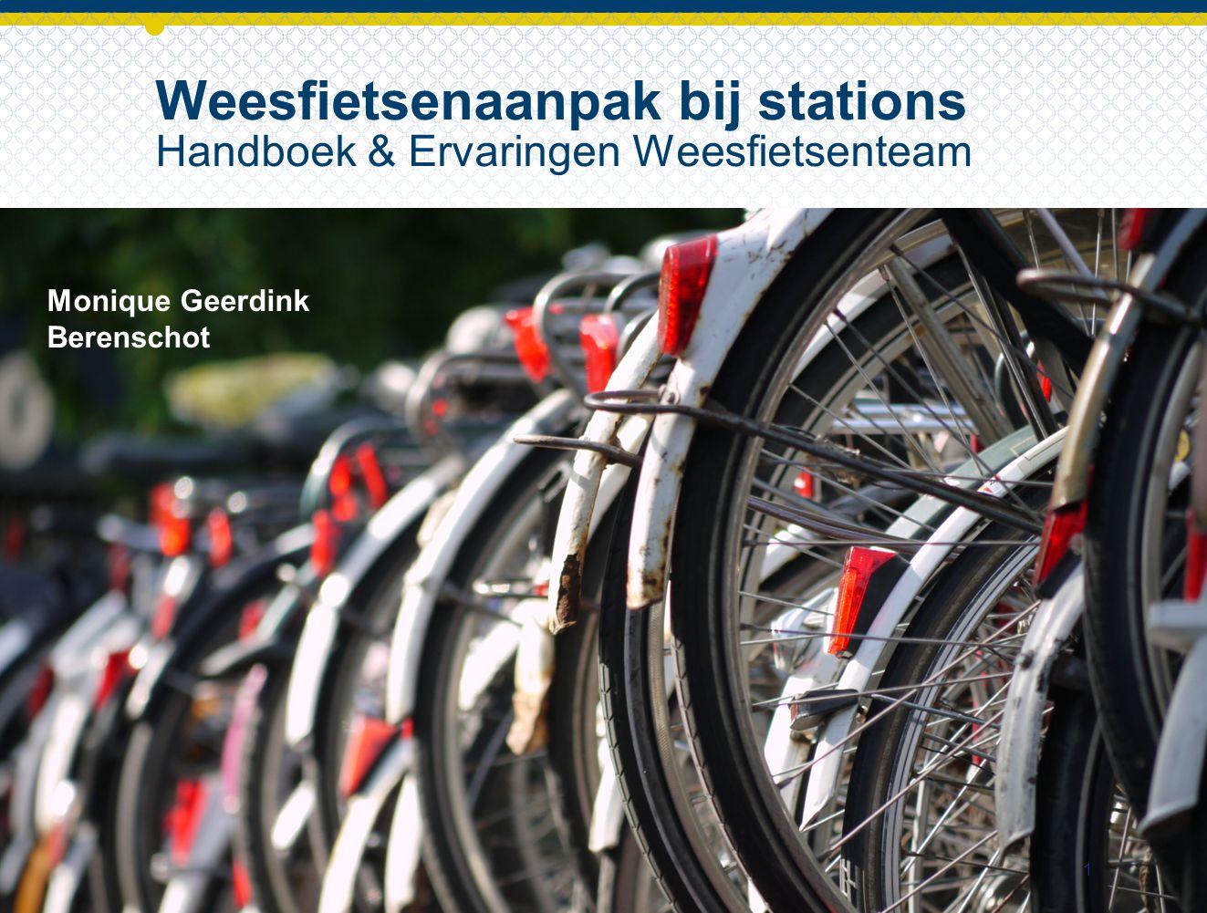 1 Weesfietsenaanpak bij stations Handboek & Ervaringen Weesfietsenteam Monique Geerdink Berenschot