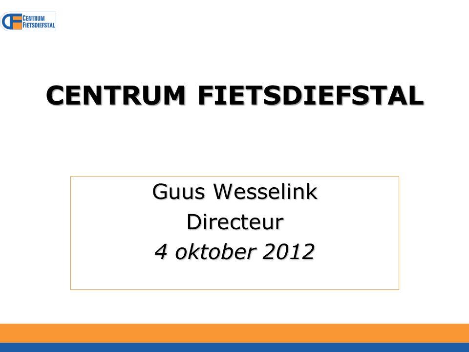 CENTRUM FIETSDIEFSTAL Guus Wesselink Directeur 4 oktober 2012