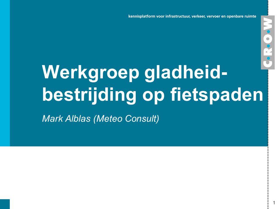 1 Werkgroep gladheid- bestrijding op fietspaden Mark Alblas (Meteo Consult)