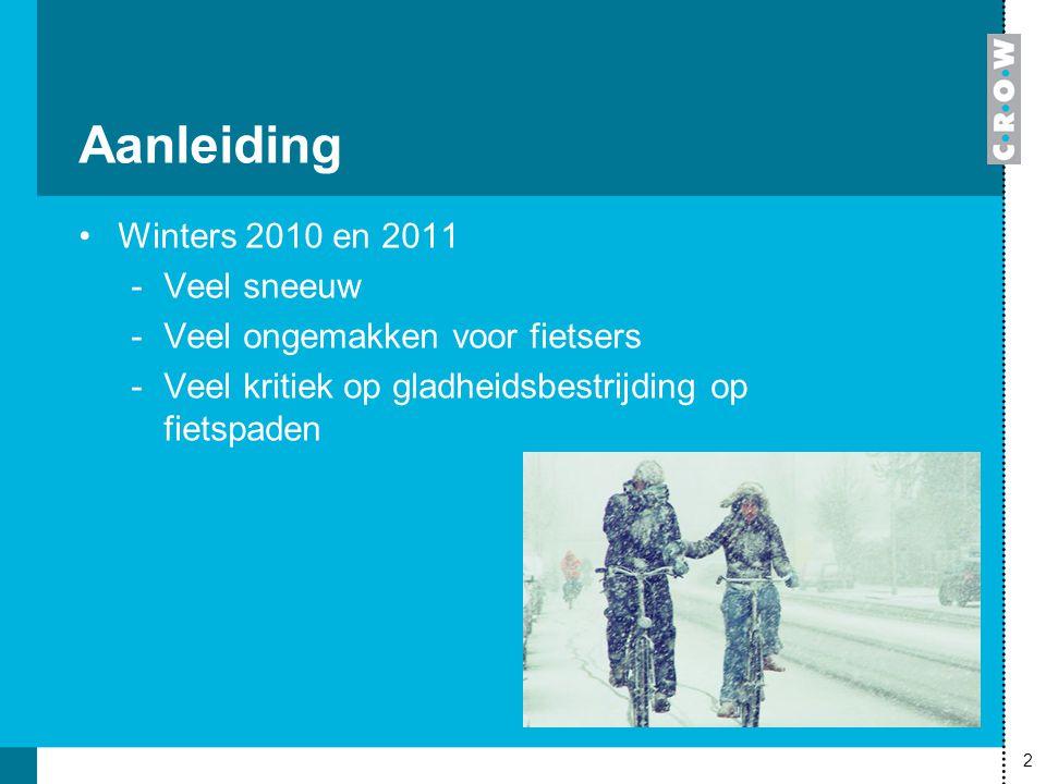2 Aanleiding Winters 2010 en 2011 -Veel sneeuw -Veel ongemakken voor fietsers -Veel kritiek op gladheidsbestrijding op fietspaden