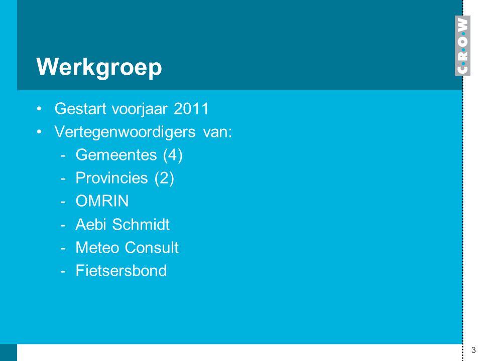 3 Werkgroep Gestart voorjaar 2011 Vertegenwoordigers van: -Gemeentes (4) -Provincies (2) -OMRIN -Aebi Schmidt -Meteo Consult -Fietsersbond