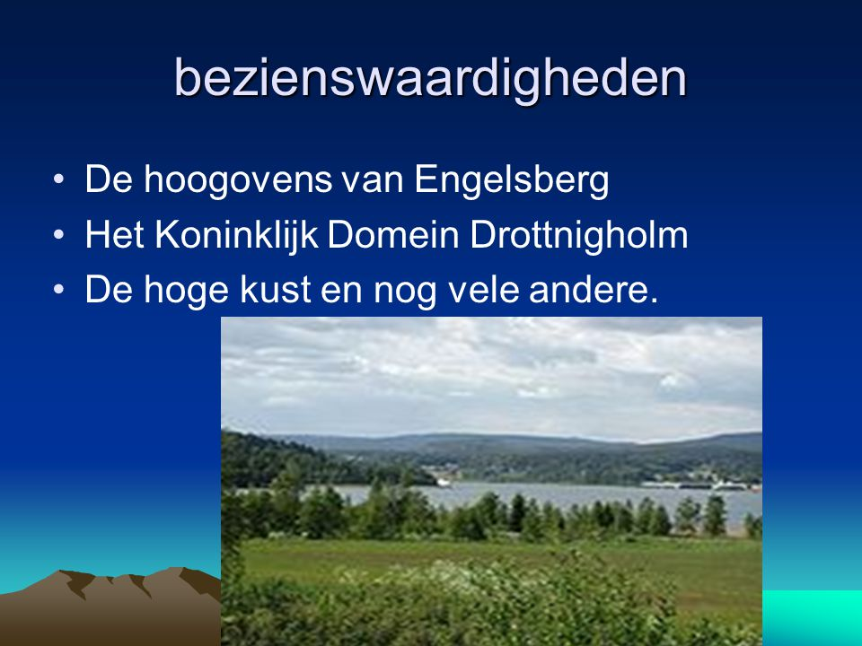 bezienswaardigheden De hoogovens van Engelsberg Het Koninklijk Domein Drottnigholm De hoge kust en nog vele andere.